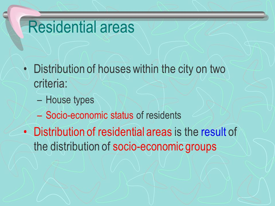 Residential areas Distribution of houses within the city on two criteria: House types. Socio-economic status of residents.