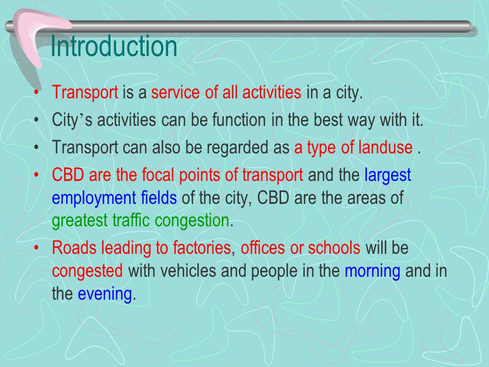 Introduction Transport is a service of all activities in a city.
