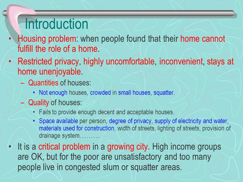 Introduction Housing problem: when people found that their home cannot fulfill the role of a home.