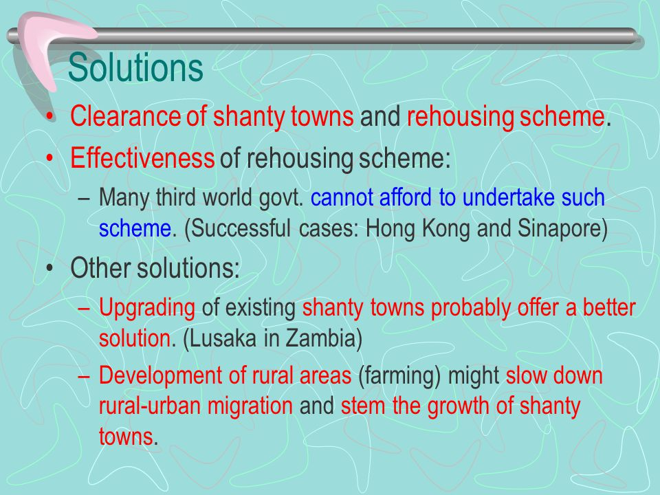 Solutions Clearance of shanty towns and rehousing scheme.
