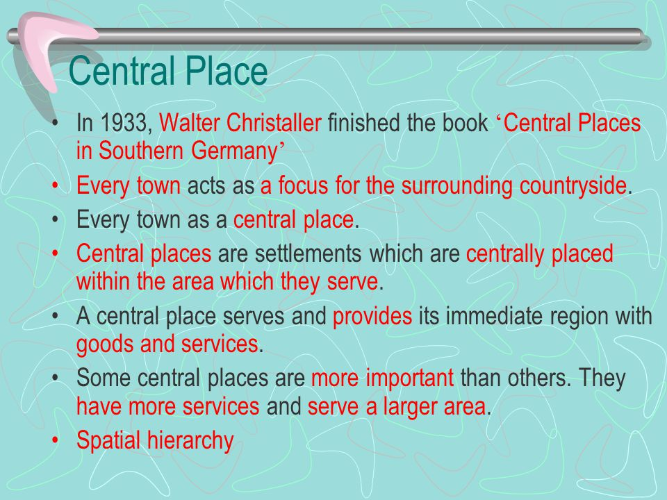 Central Place In 1933, Walter Christaller finished the book 'Central Places in Southern Germany'