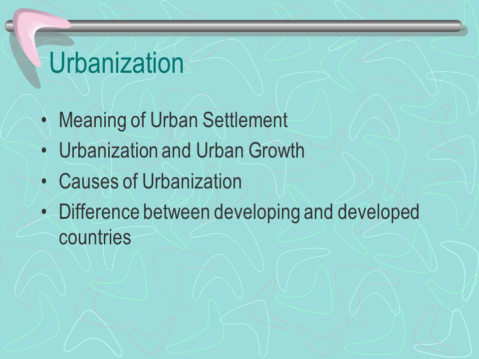 Urbanization Meaning of Urban Settlement Urbanization and Urban Growth