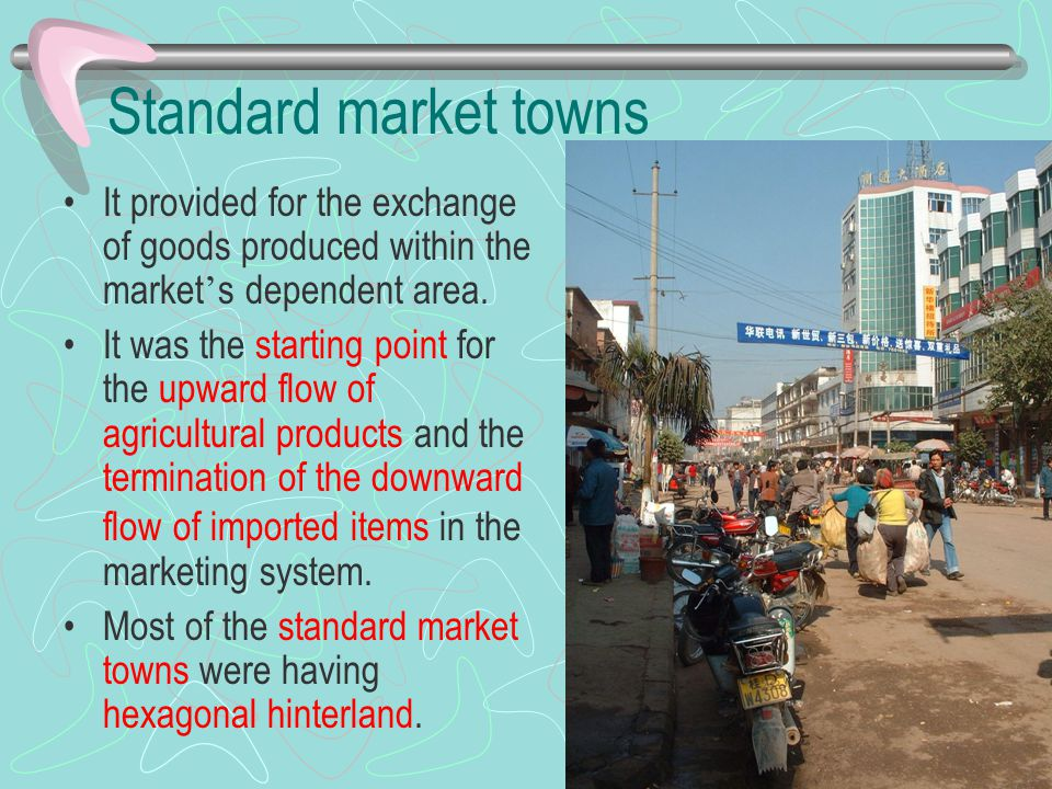 Standard market towns It provided for the exchange of goods produced within the market's dependent area.