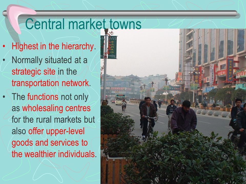 Central market towns Highest in the hierarchy.