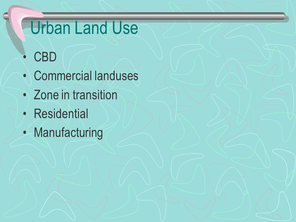 Urban Land Use CBD Commercial landuses Zone in transition Residential
