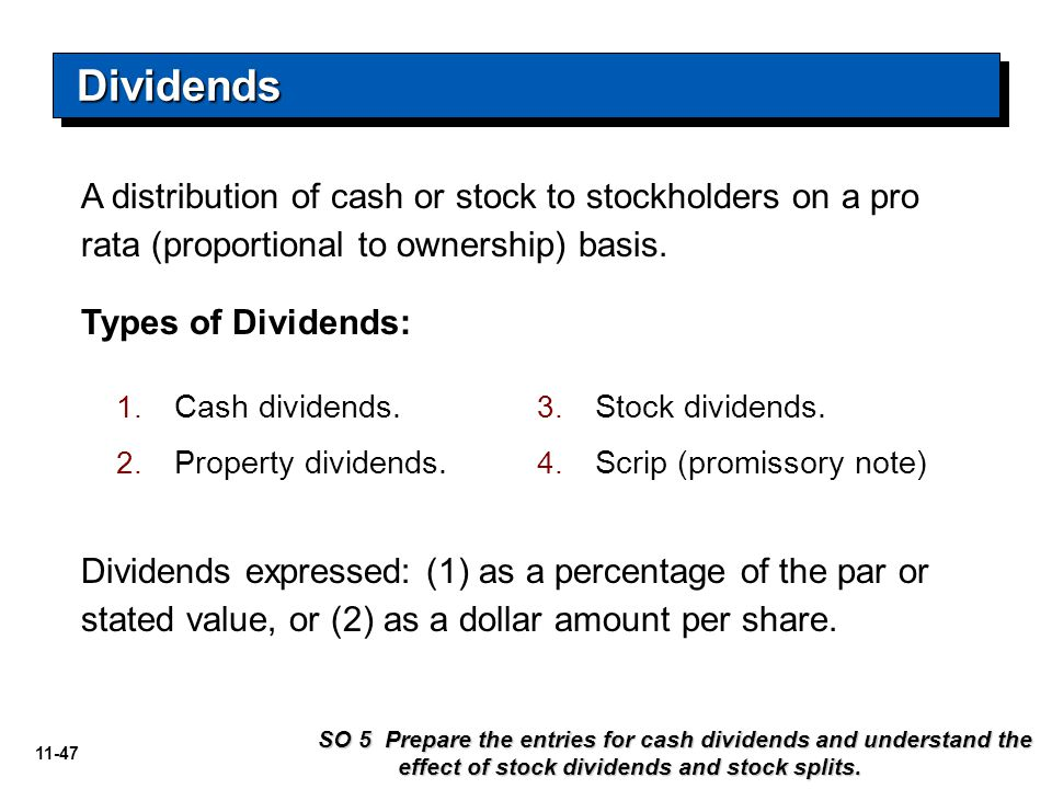 Dividends A distribution of cash or stock to stockholders on a pro rata (proportional to ownership) basis.