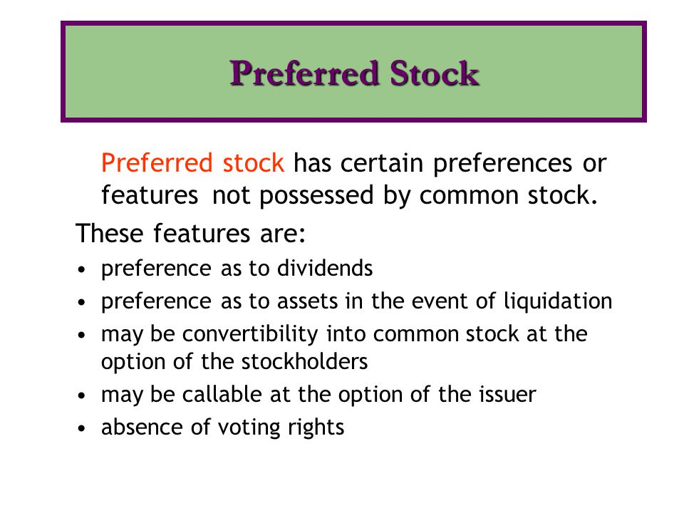 Preferred Stock Preferred stock has certain preferences or features not possessed by common stock. These features are: