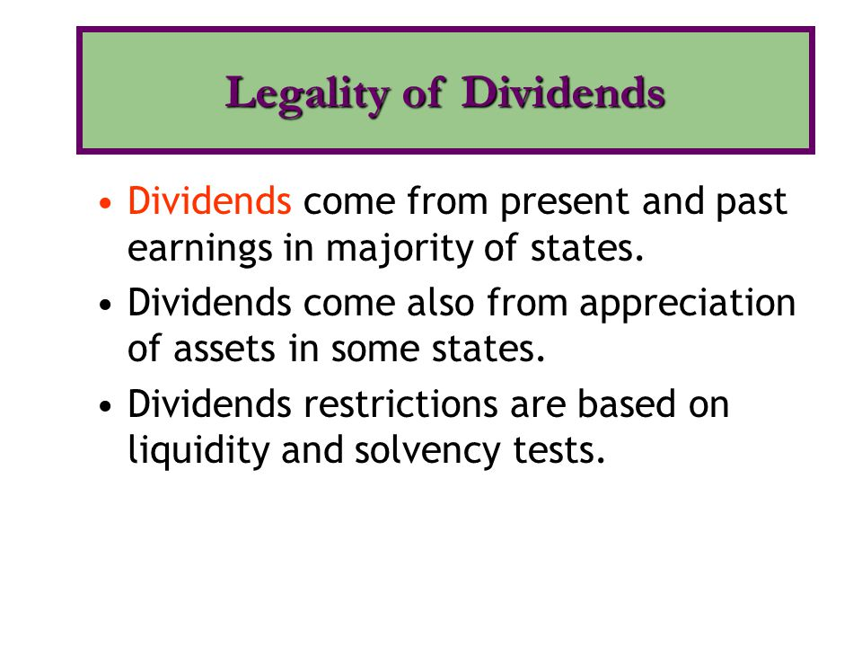 Legality of Dividends Dividends come from present and past earnings in majority of states.