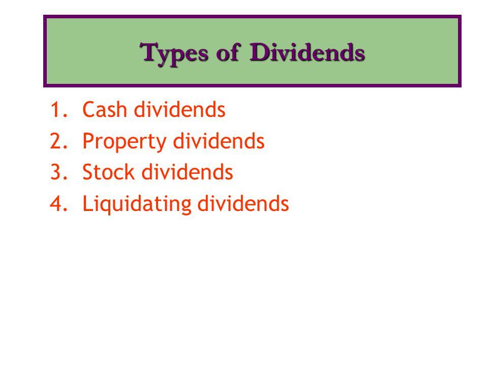 Types of Dividends Cash dividends Property dividends Stock dividends