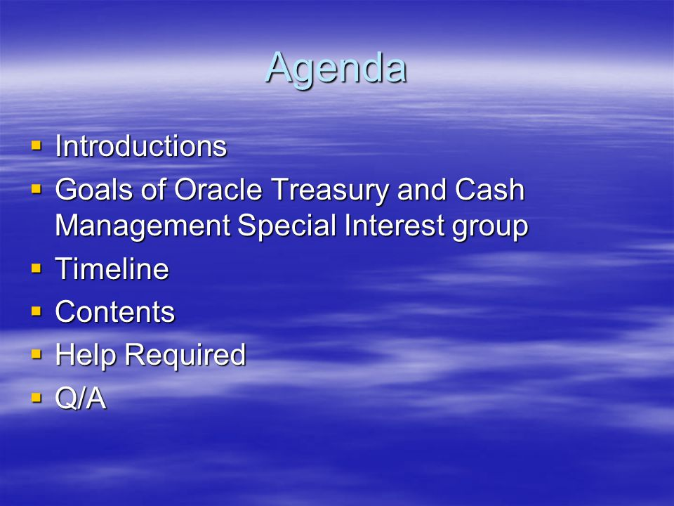 Agenda Introductions. Goals of Oracle Treasury and Cash Management Special Interest group. Timeline.