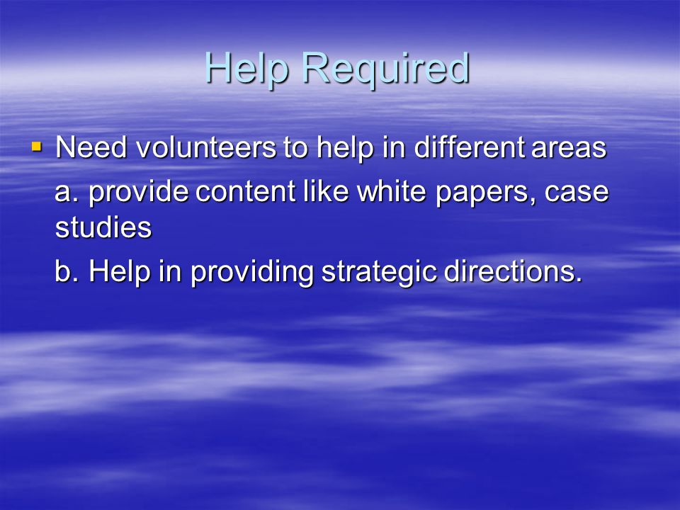 Help Required Need volunteers to help in different areas