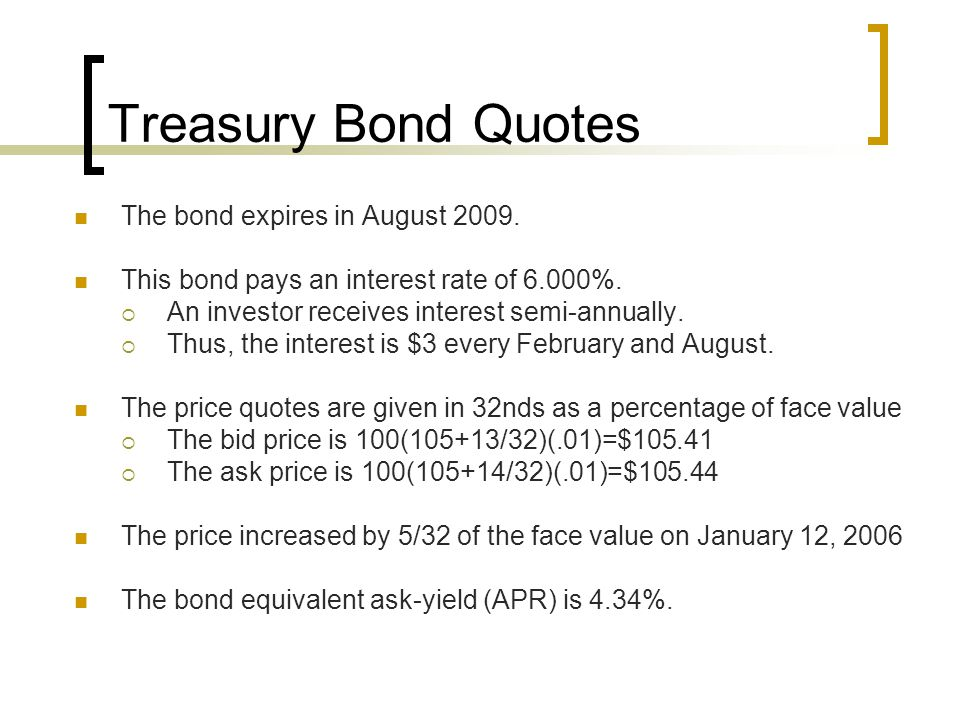 Treasury Bond Quotes The bond expires in August 2009.