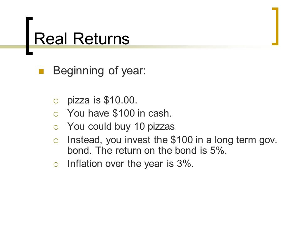 Real Returns Beginning of year: pizza is $10.00.