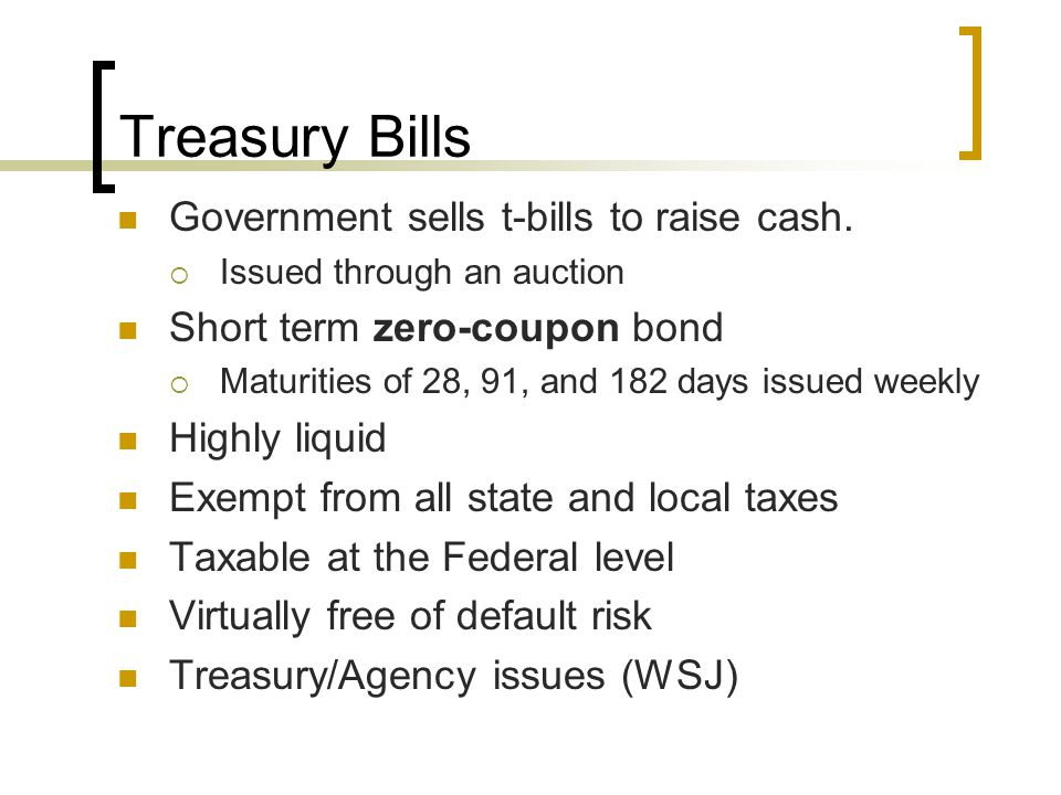 Treasury Bills Government sells t-bills to raise cash.
