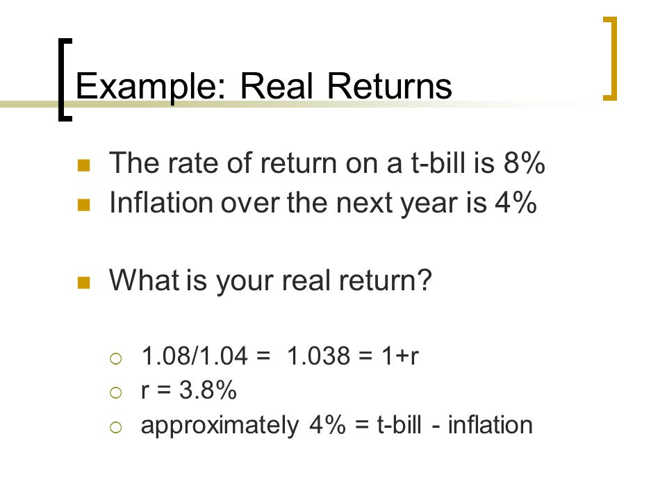 Example: Real Returns The rate of return on a t-bill is 8%