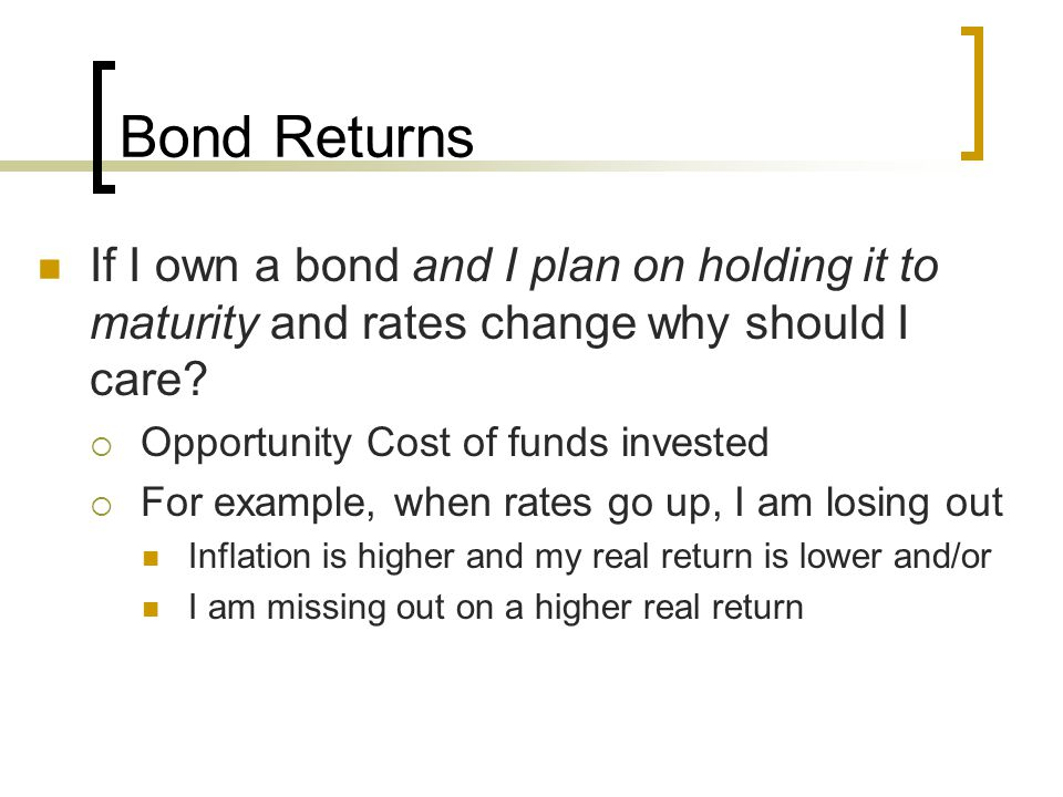 Bond Returns If I own a bond and I plan on holding it to maturity and rates change why should I care