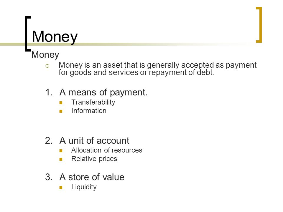 Money Money 1. A means of payment. 2. A unit of account