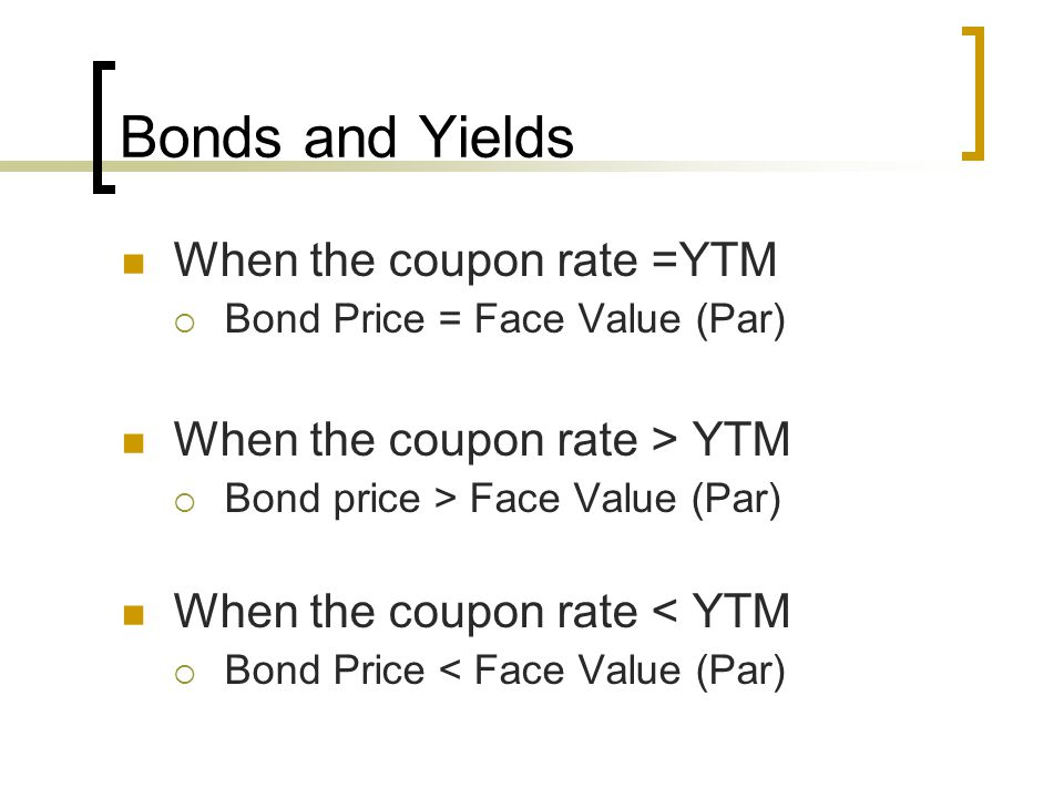 Bonds and Yields When the coupon rate =YTM
