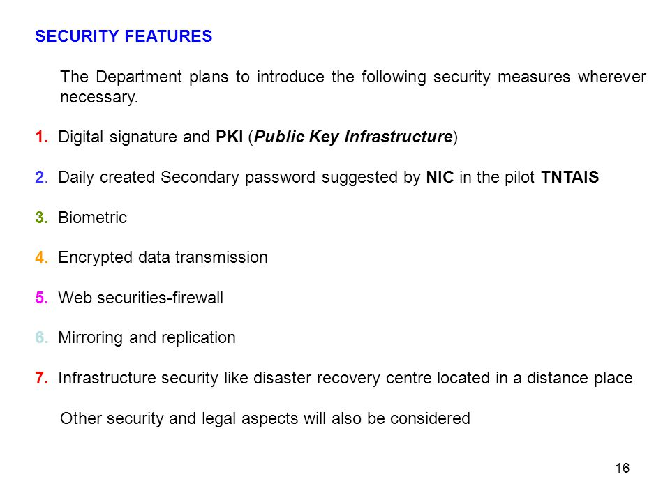 SECURITY FEATURES The Department plans to introduce the following security measures wherever necessary.