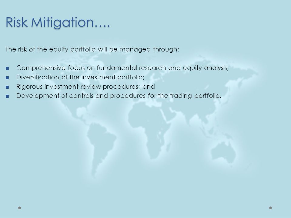 Risk Mitigation…. The risk of the equity portfolio will be managed through: Comprehensive focus on fundamental research and equity analysis;