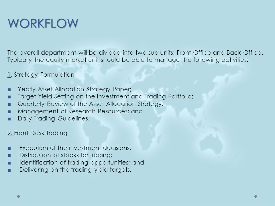 WORKFLOW The overall department will be divided into two sub units: Front Office and Back Office.