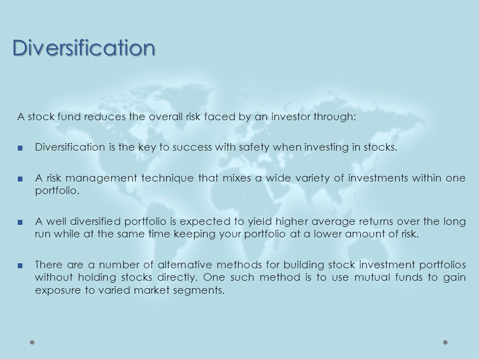 Diversification A stock fund reduces the overall risk faced by an investor through: