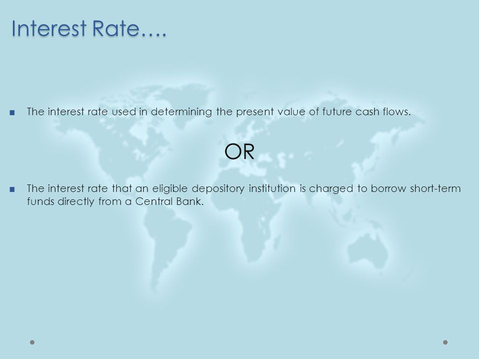 Interest Rate…. The interest rate used in determining the present value of future cash flows. OR.