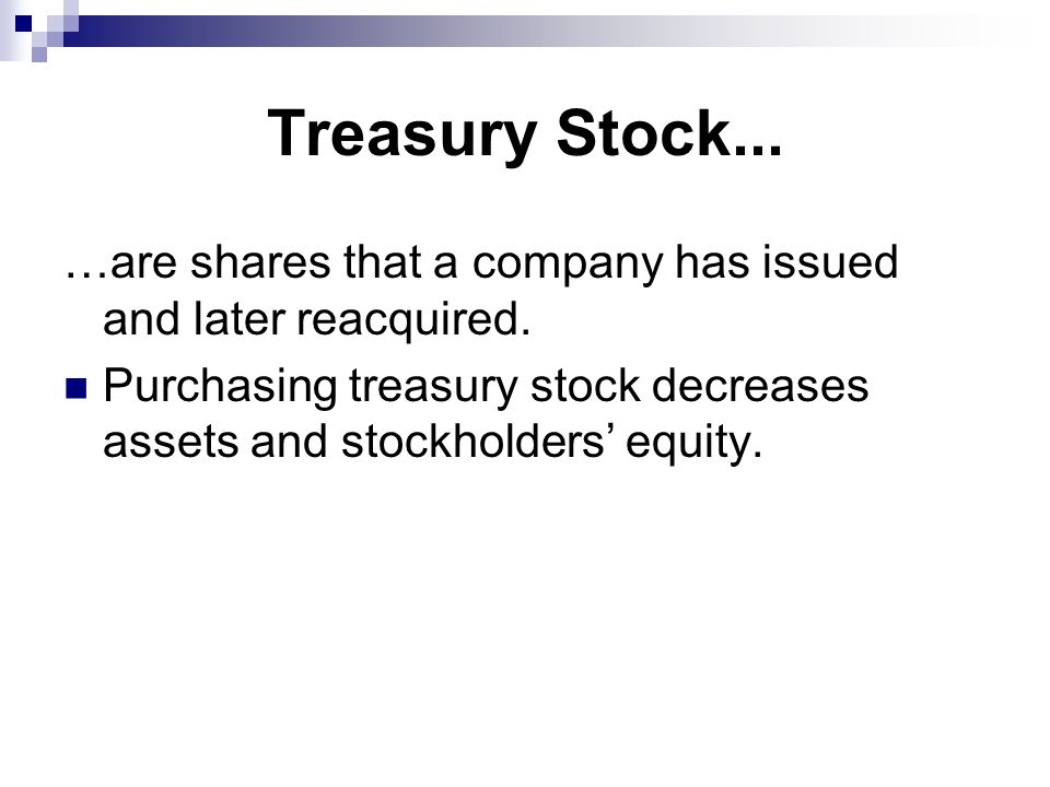 Treasury Stock... …are shares that a company has issued and later reacquired.