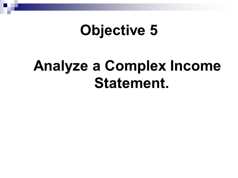Analyze a Complex Income Statement.