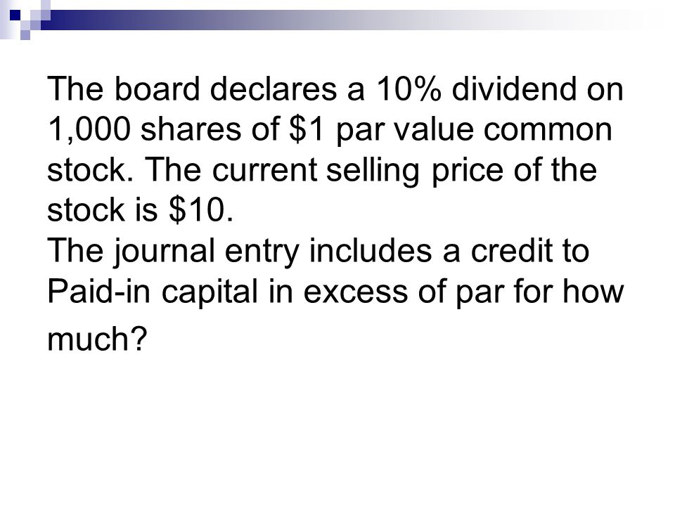 The board declares a 10% dividend on 1,000 shares of $1 par value common stock.