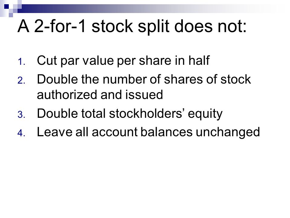 A 2-for-1 stock split does not: