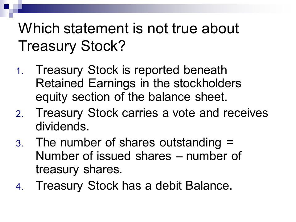 Which statement is not true about Treasury Stock