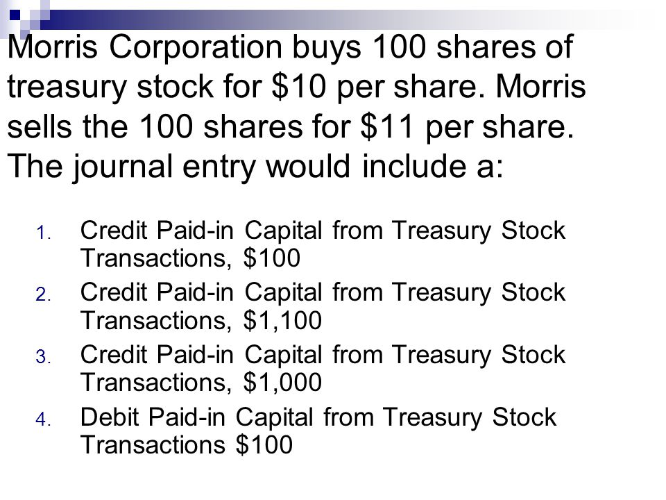Morris Corporation buys 100 shares of treasury stock for $10 per share