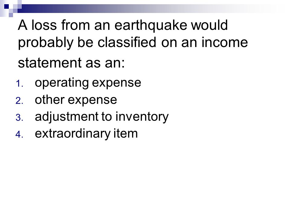 A loss from an earthquake would probably be classified on an income statement as an: