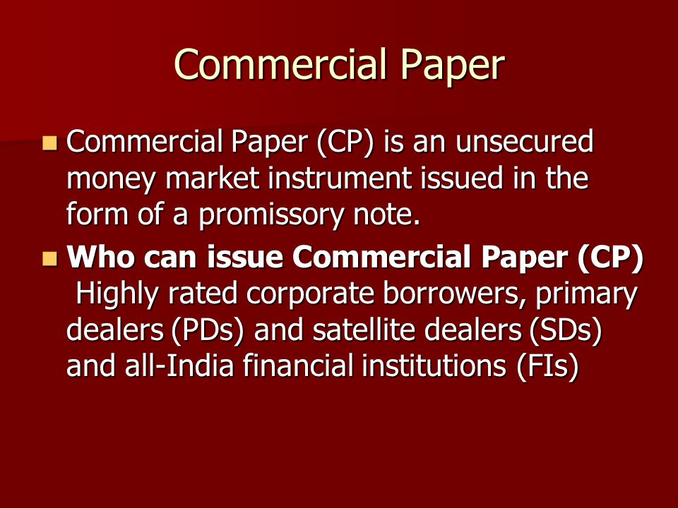 Commercial Paper Commercial Paper (CP) is an unsecured money market instrument issued in the form of a promissory note.