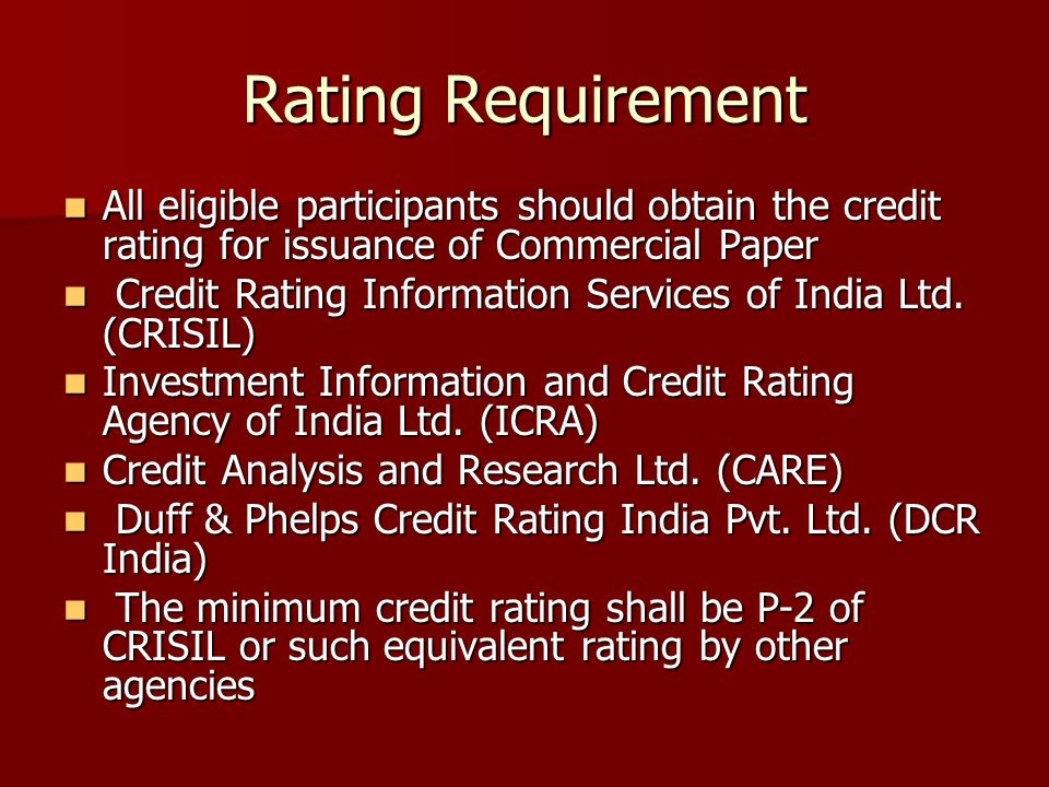 Rating Requirement All eligible participants should obtain the credit rating for issuance of Commercial Paper.