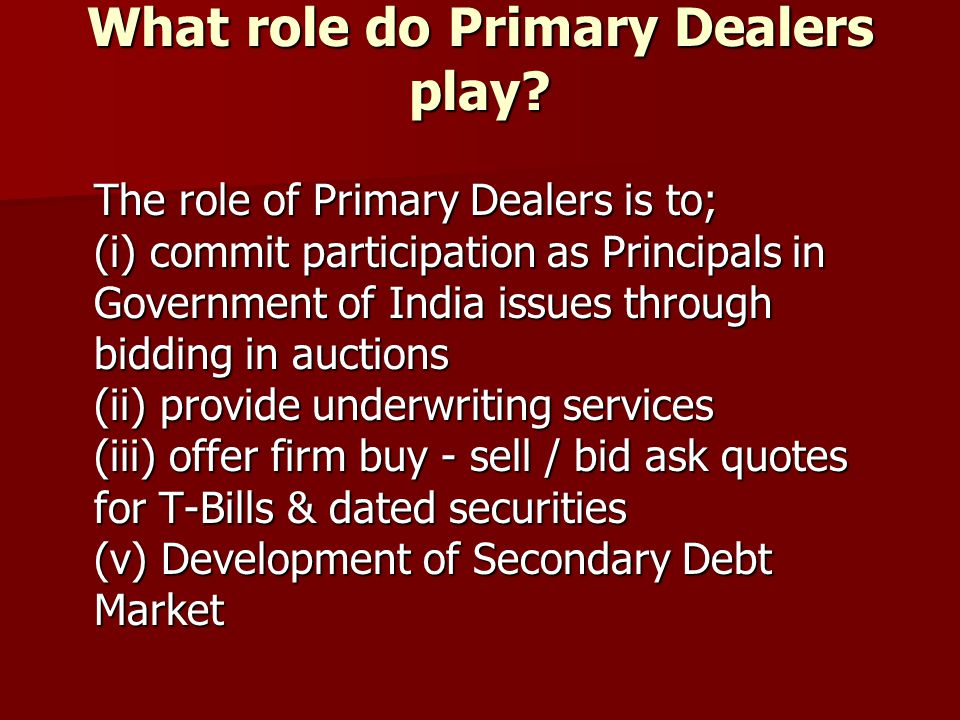 What role do Primary Dealers play