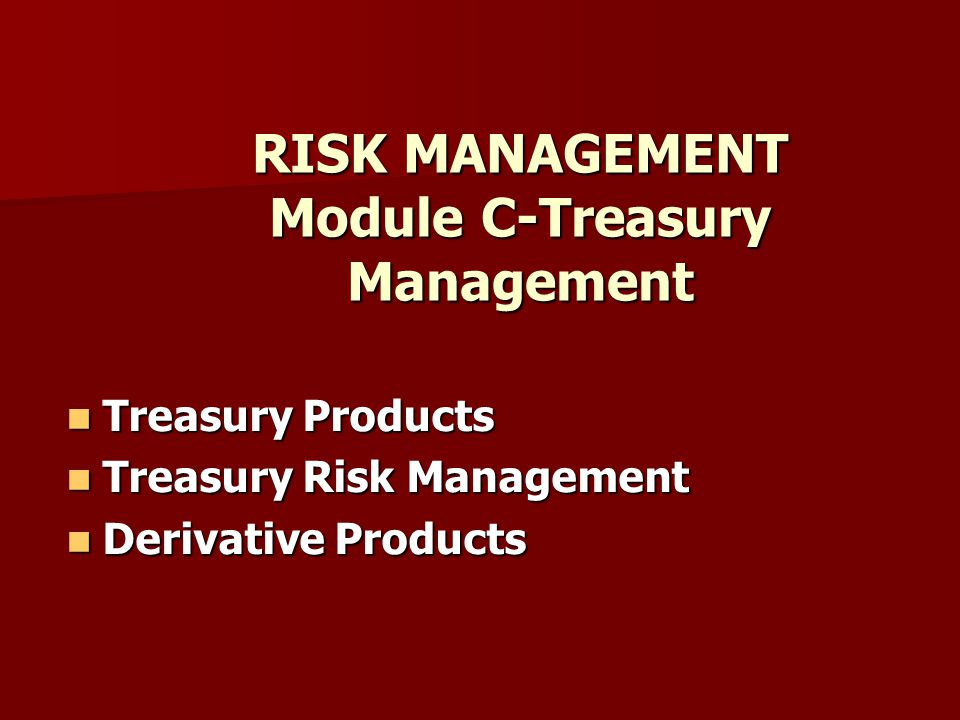RISK MANAGEMENT Module C-Treasury Management