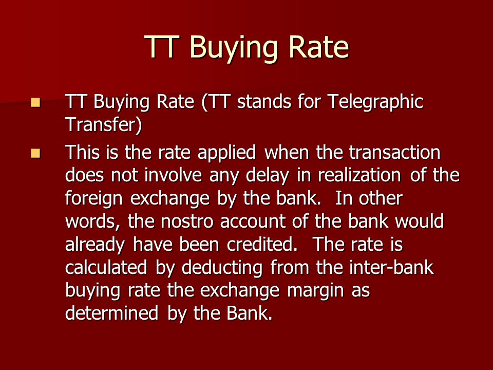 TT Buying Rate TT Buying Rate (TT stands for Telegraphic Transfer)