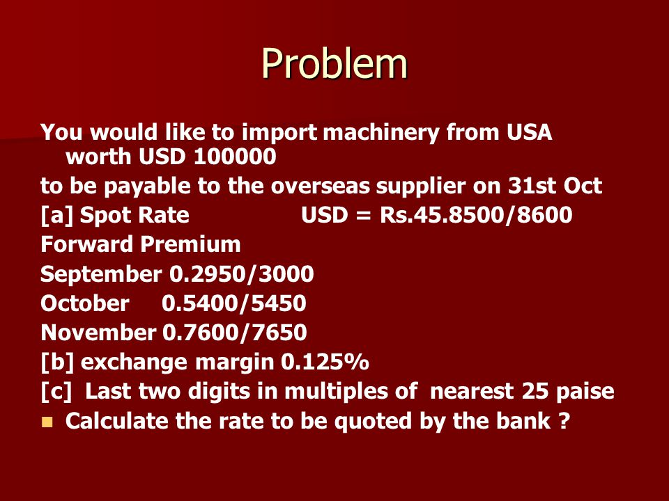 Problem You would like to import machinery from USA worth USD 100000
