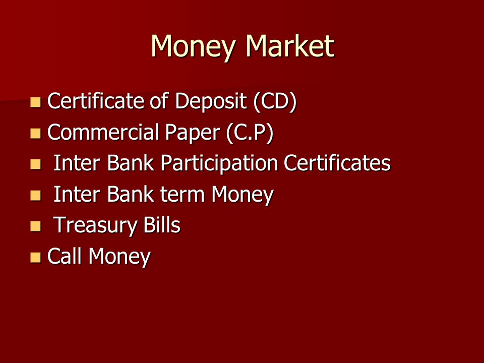 Money Market Certificate of Deposit (CD) Commercial Paper (C.P)