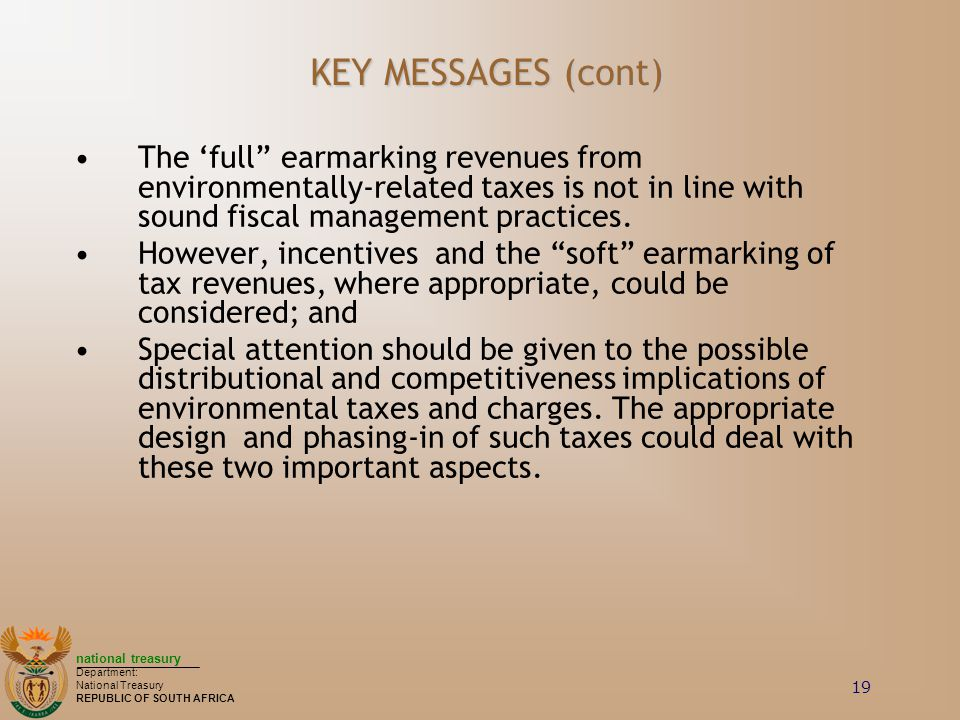 KEY MESSAGES (cont) The 'full earmarking revenues from environmentally-related taxes is not in line with sound fiscal management practices.