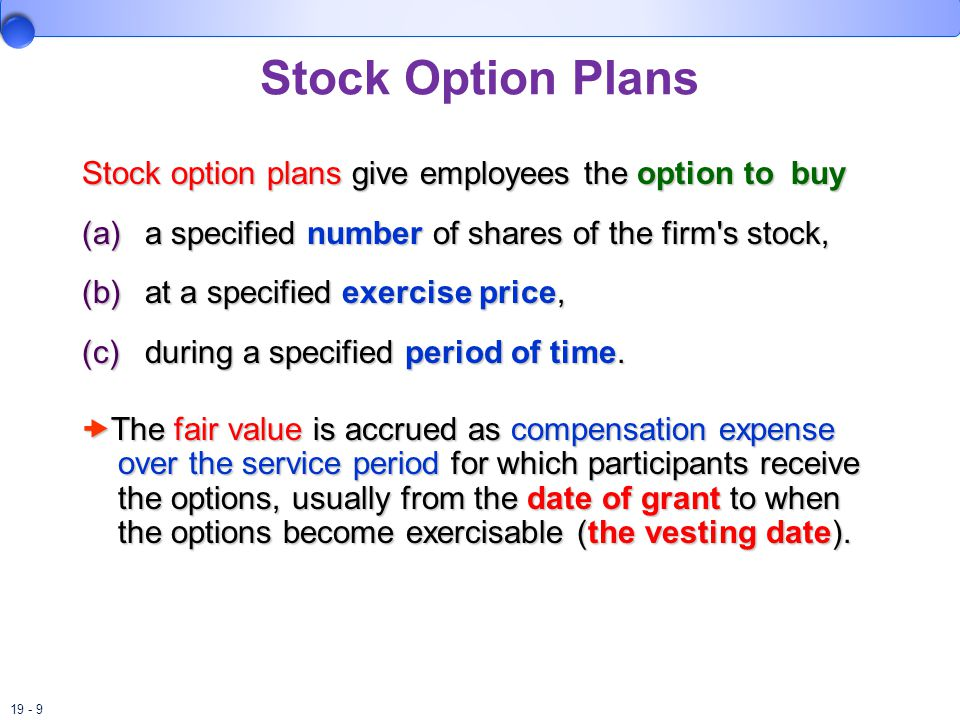 Stock Option Plans Stock option plans give employees the option to buy