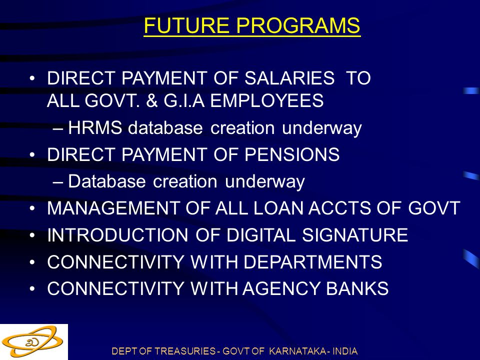 FUTURE PROGRAMS DIRECT PAYMENT OF SALARIES TO ALL GOVT. & G.I.A EMPLOYEES. HRMS database creation underway.