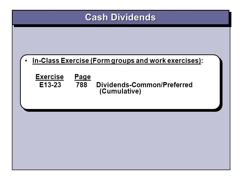 Cash Dividends In-Class Exercise (Form groups and work exercises):