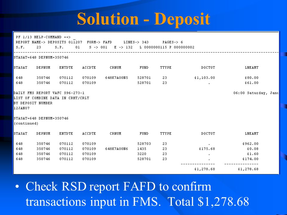Solution - Deposit Check RSD report FAFD to confirm transactions input in FMS. Total $1,278.68