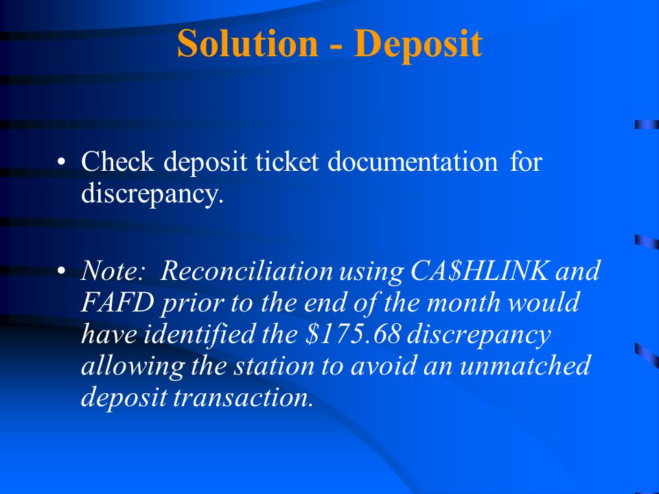 Solution - Deposit Check deposit ticket documentation for discrepancy.