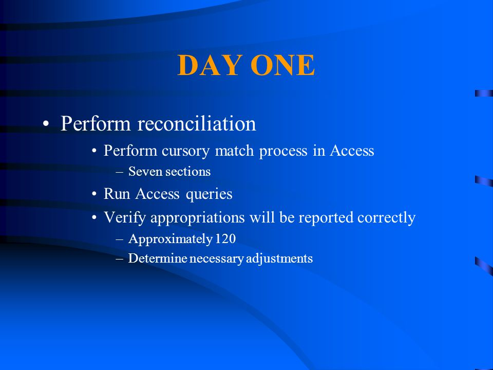 DAY ONE Perform reconciliation Perform cursory match process in Access