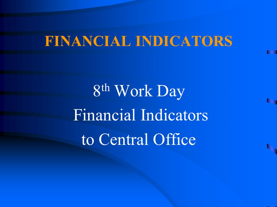 8th Work Day Financial Indicators to Central Office