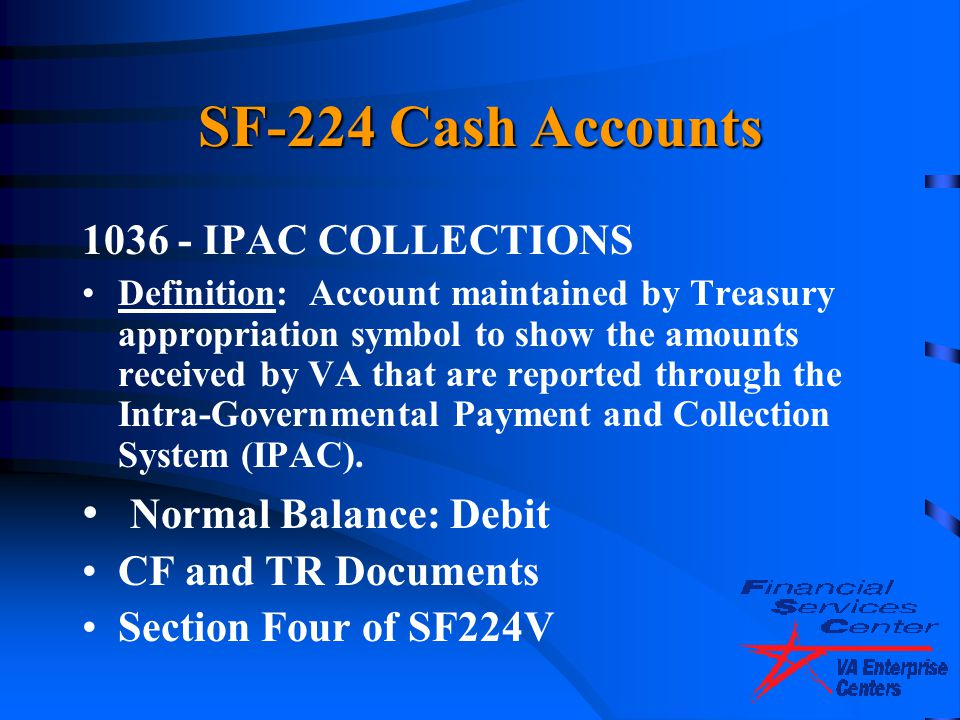 SF-224 Cash Accounts Normal Balance: Debit 1036 - IPAC COLLECTIONS